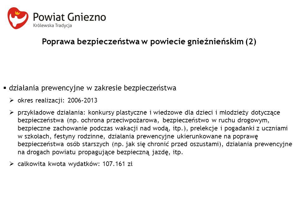 Poprawa bezpieczeństwa w powiecie gnieźnieńskim (2)  działania prewencyjne w zakresie bezpieczeństwa  okres realizacji: 2006-2013  przykładowe działania: konkursy plastyczne i wiedzowe dla dzieci i młodzieży dotyczące bezpieczeństwa (np.