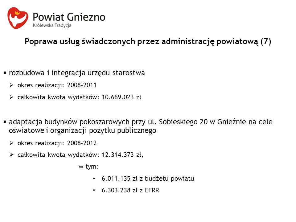 Poprawa usług świadczonych przez administrację powiatową (7)  rozbudowa i integracja urzędu starostwa  okres realizacji: 2008-2011  całkowita kwota