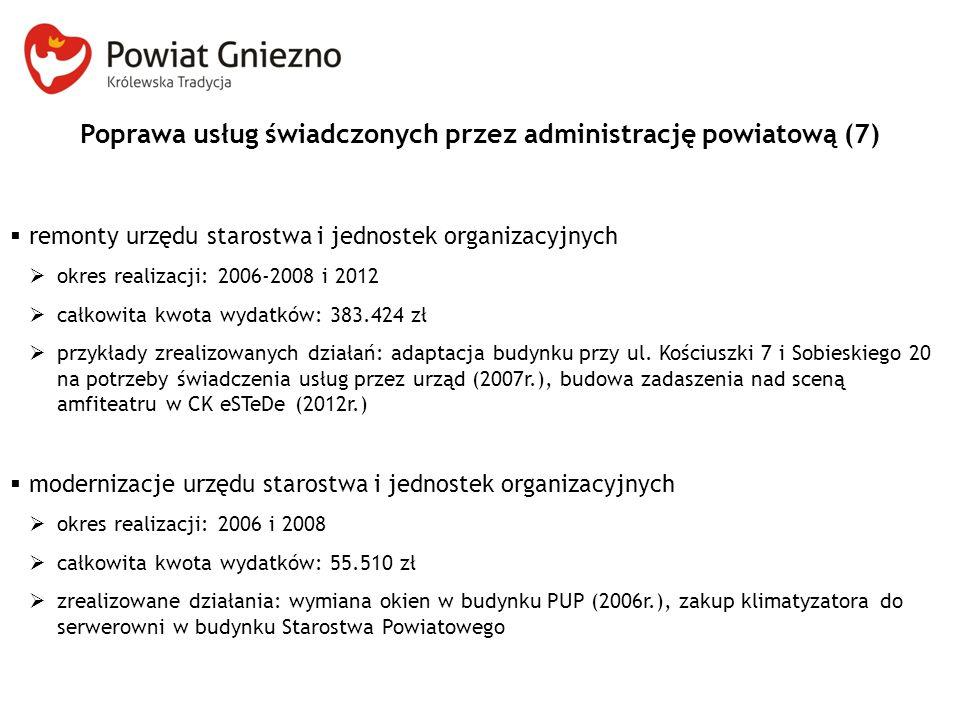 Poprawa usług świadczonych przez administrację powiatową (7)  remonty urzędu starostwa i jednostek organizacyjnych  okres realizacji: 2006-2008 i 20