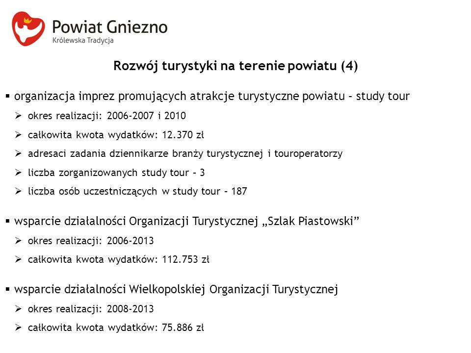 Rozwój turystyki na terenie powiatu (4)  organizacja imprez promujących atrakcje turystyczne powiatu – study tour  okres realizacji: 2006-2007 i 201