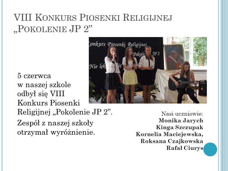 """VIII K ONKURS P IOSENKI R ELIGIJNEJ """"P OKOLENIE JP 2 5 czerwca w naszej szkole odbył się VIII Konkurs Piosenki Religijnej """"Pokolenie JP 2 ."""
