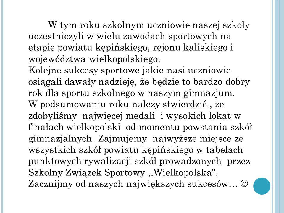W tym roku szkolnym uczniowie naszej szkoły uczestniczyli w wielu zawodach sportowych na etapie powiatu kępińskiego, rejonu kaliskiego i województwa wielkopolskiego.