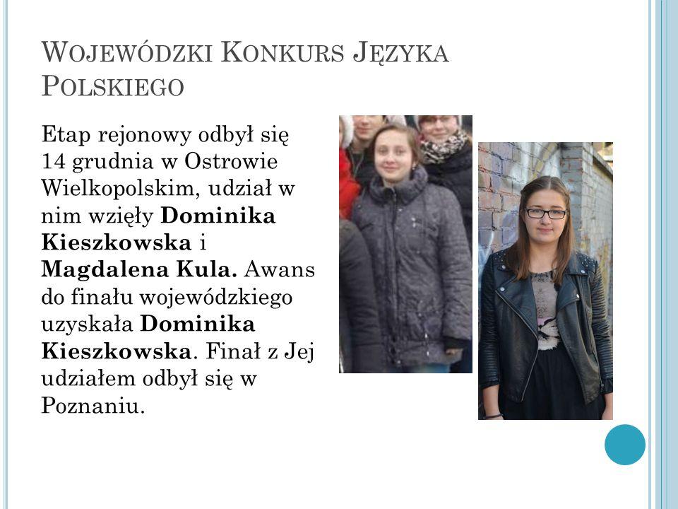 W OJEWÓDZKI K ONKURS J ĘZYKA P OLSKIEGO Etap rejonowy odbył się 14 grudnia w Ostrowie Wielkopolskim, udział w nim wzięły Dominika Kieszkowska i Magdalena Kula.