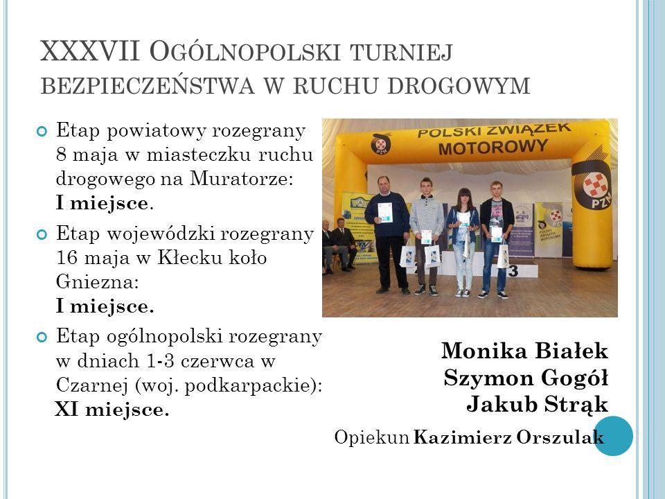 XXXVII O GÓLNOPOLSKI TURNIEJ BEZPIECZEŃSTWA W RUCHU DROGOWYM Etap powiatowy rozegrany 8 maja w miasteczku ruchu drogowego na Muratorze: I miejsce.