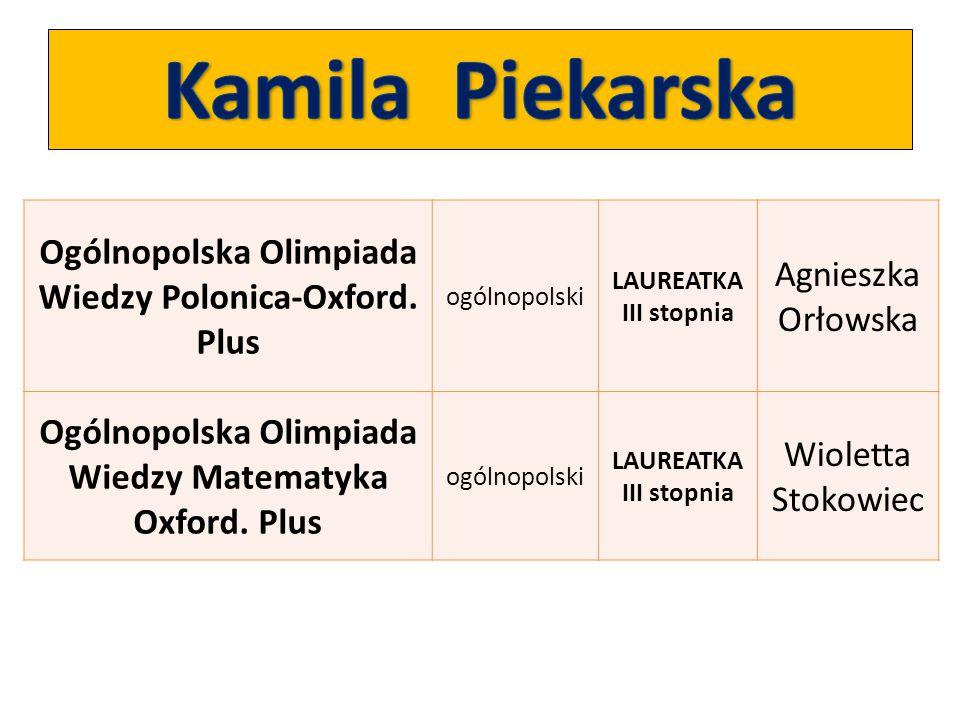 Ogólnopolska Olimpiada Wiedzy Polonica-Oxford. Plus ogólnopolski LAUREATKA III stopnia Agnieszka Orłowska Ogólnopolska Olimpiada Wiedzy Matematyka Oxf