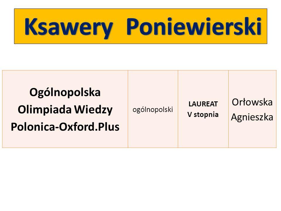 Ogólnopolska Olimpiada Wiedzy Polonica-Oxford.Plus ogólnopolski LAUREAT V stopnia Orłowska Agnieszka
