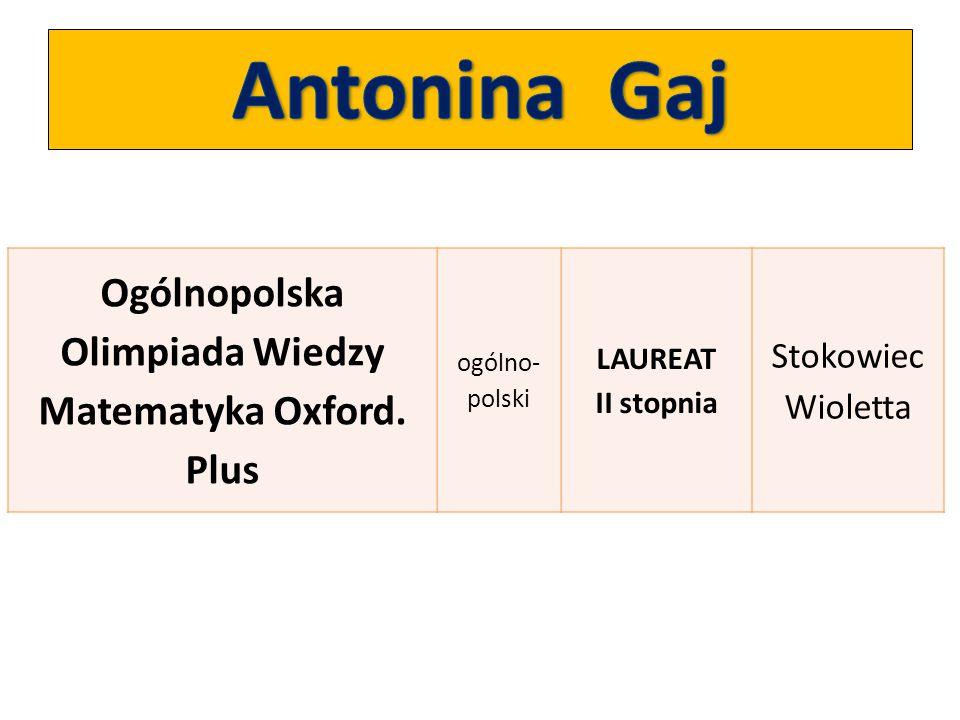 Ogólnopolska Olimpiada Wiedzy Matematyka Oxford. Plus ogólno- polski LAUREAT II stopnia Stokowiec Wioletta