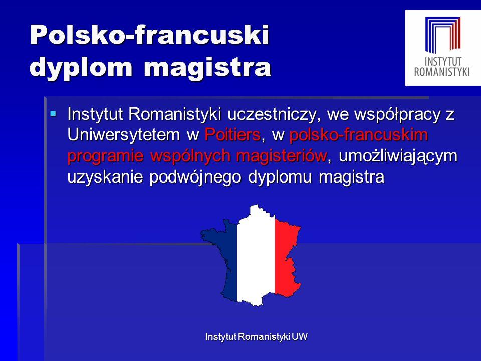 Polsko-francuski dyplom magistra  Instytut Romanistyki uczestniczy, we współpracy z Uniwersytetem w Poitiers, w polsko-francuskim programie wspólnych magisteriów, umożliwiającym uzyskanie podwójnego dyplomu magistra Instytut Romanistyki UW