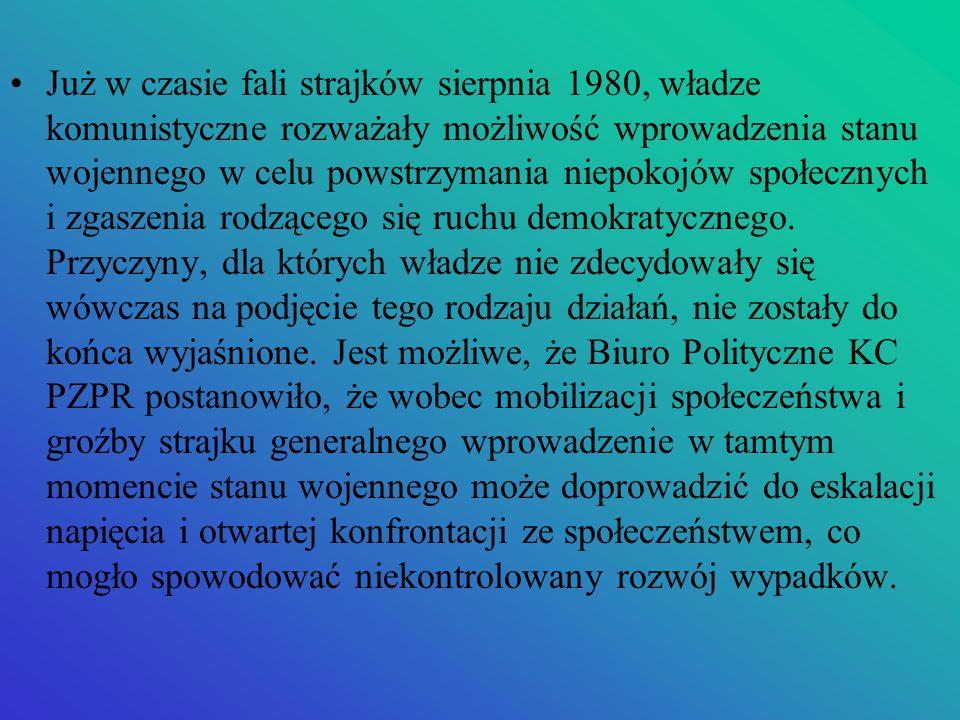 Już w czasie fali strajków sierpnia 1980, władze komunistyczne rozważały możliwość wprowadzenia stanu wojennego w celu powstrzymania niepokojów społec