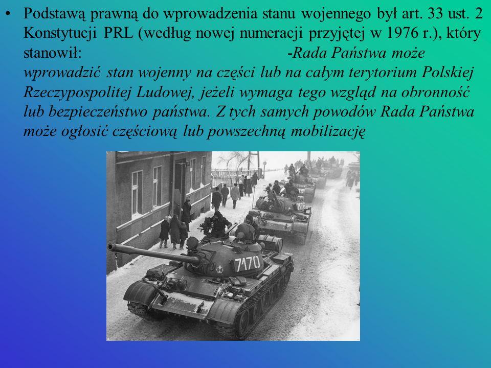 Podstawą prawną do wprowadzenia stanu wojennego był art. 33 ust. 2 Konstytucji PRL (według nowej numeracji przyjętej w 1976 r.), który stanowił: -Rada