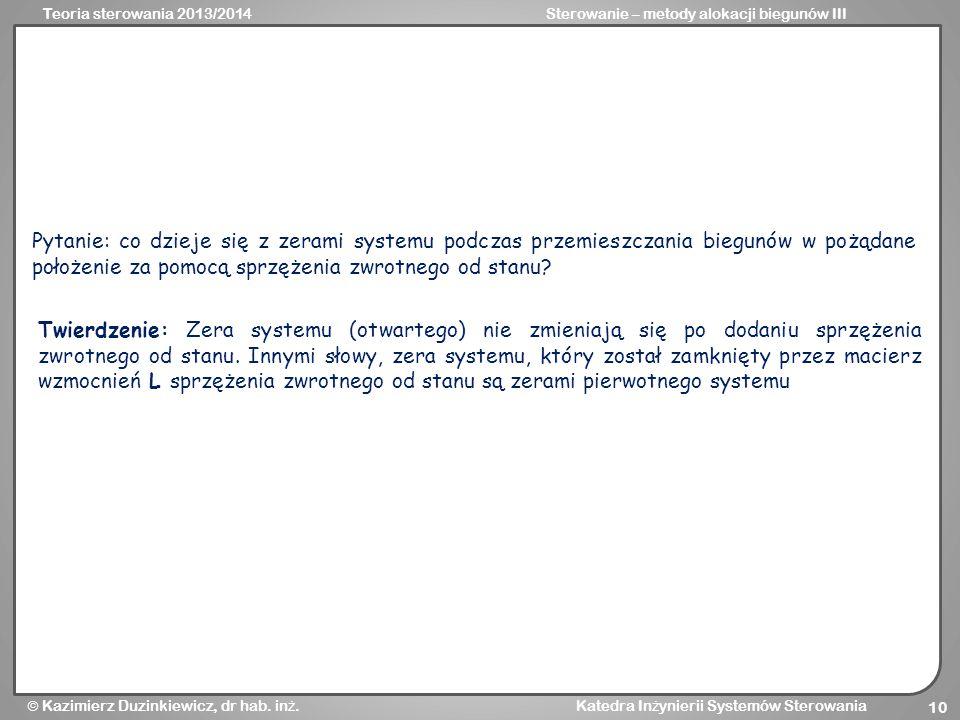 Teoria sterowania 2013/2014Sterowanie – metody alokacji biegunów III  Kazimierz Duzinkiewicz, dr hab. in ż. Katedra In ż ynierii Systemów Sterowania