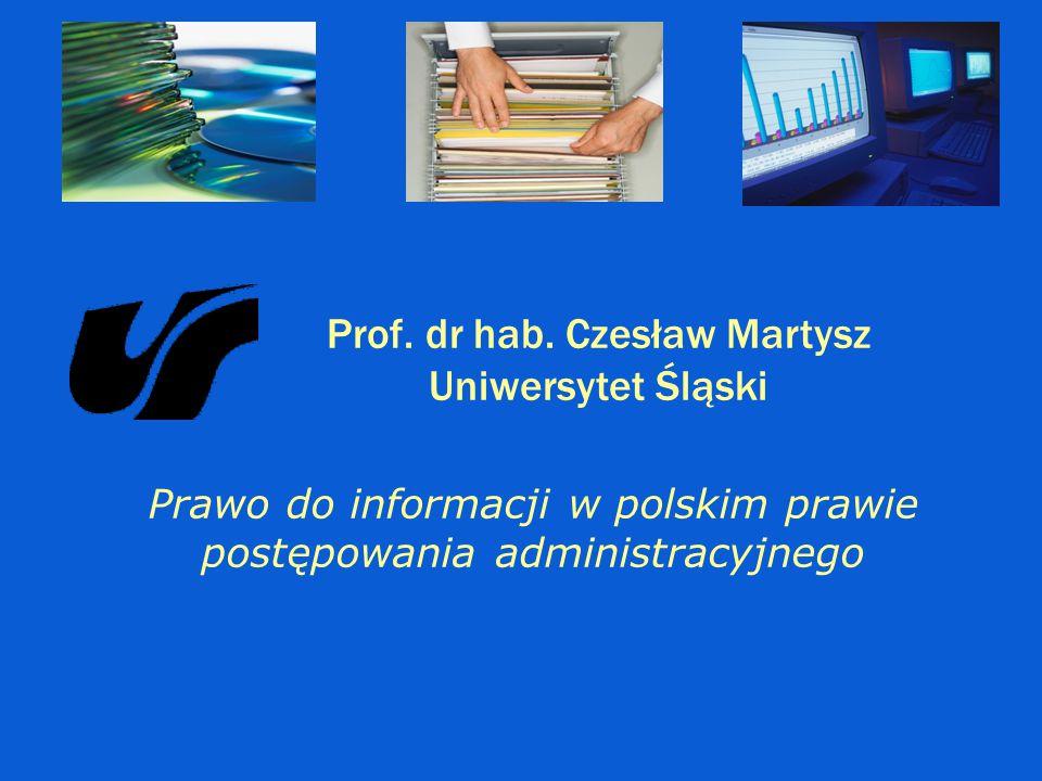 Prawo do informacji w polskim prawie postępowania administracyjnego Prof. dr hab. Czesław Martysz Uniwersytet Śląski