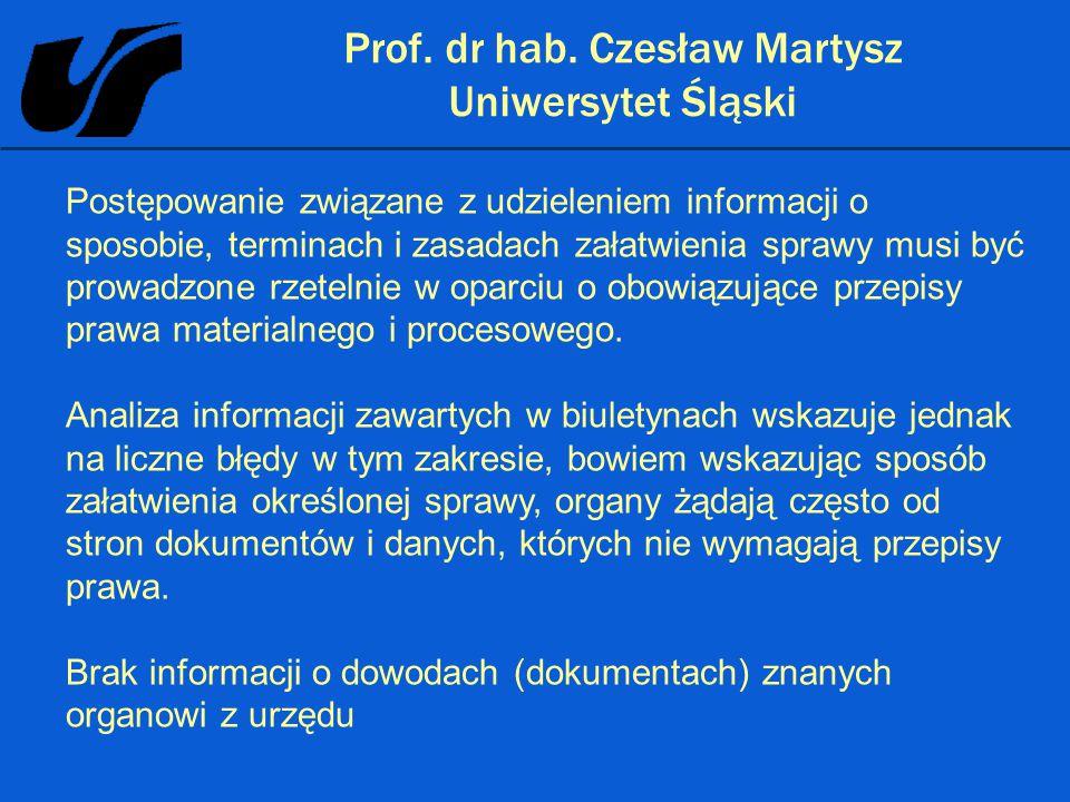 Prof. dr hab. Czesław Martysz Uniwersytet Śląski Postępowanie związane z udzieleniem informacji o sposobie, terminach i zasadach załatwienia sprawy mu