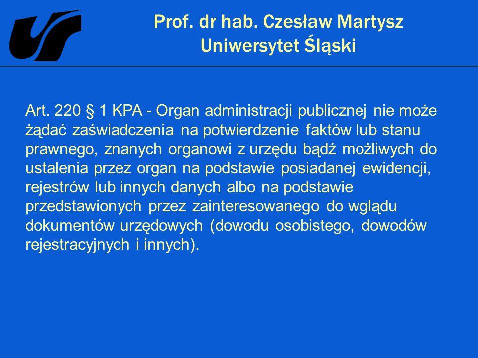 Prof. dr hab. Czesław Martysz Uniwersytet Śląski Art. 220 § 1 KPA - Organ administracji publicznej nie może żądać zaświadczenia na potwierdzenie faktó