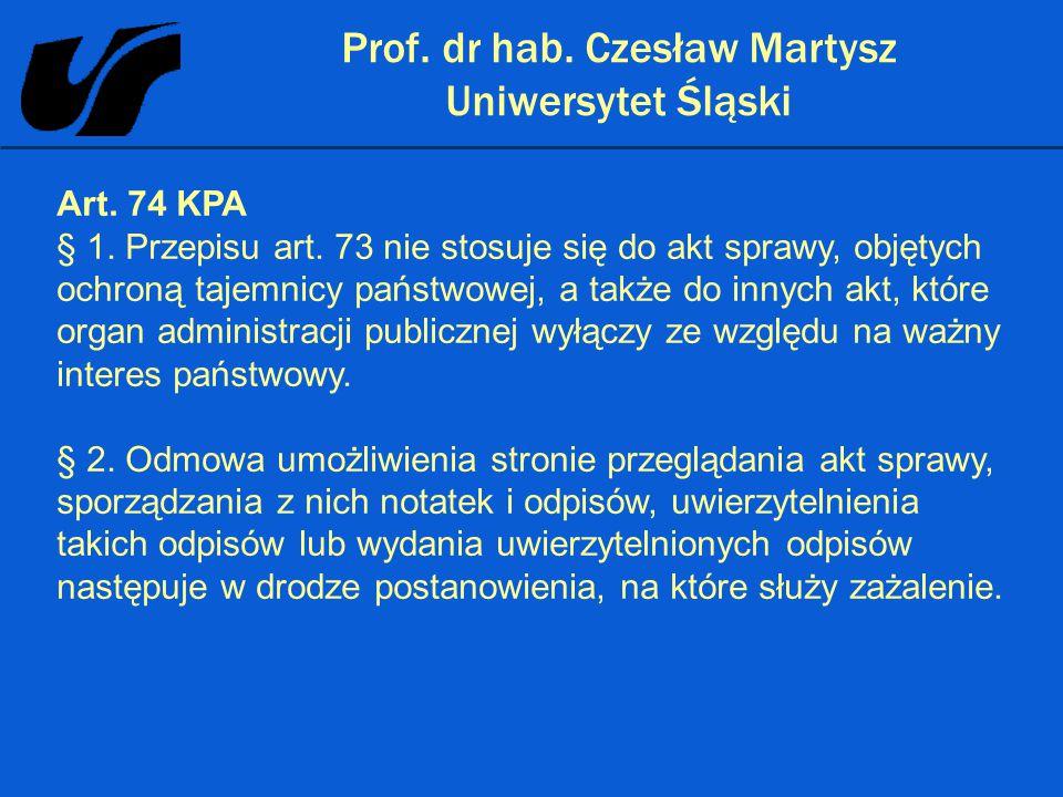 Prof. dr hab. Czesław Martysz Uniwersytet Śląski Art. 74 KPA § 1. Przepisu art. 73 nie stosuje się do akt sprawy, objętych ochroną tajemnicy państwowe