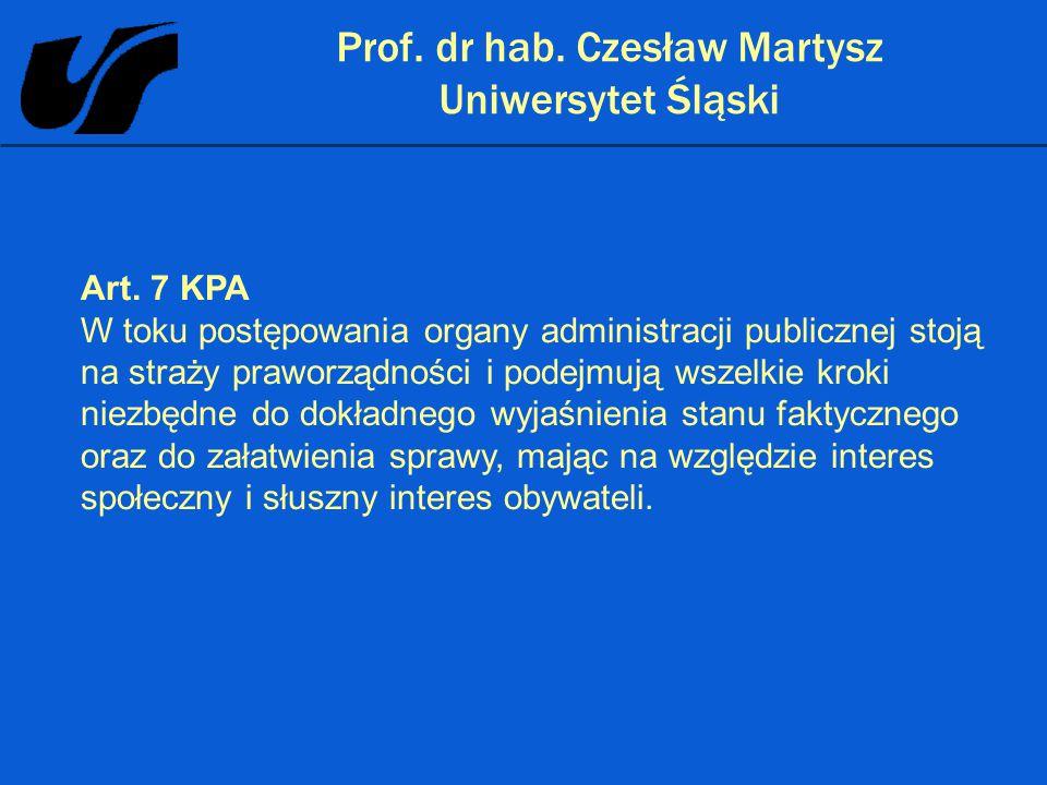 Prof. dr hab. Czesław Martysz Uniwersytet Śląski Art. 7 KPA W toku postępowania organy administracji publicznej stoją na straży praworządności i podej