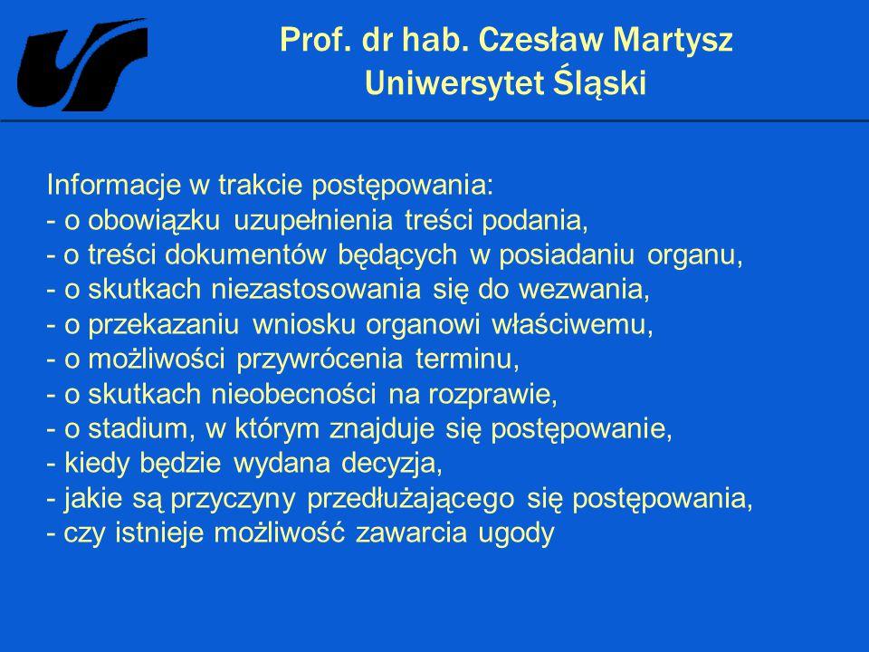 Prof. dr hab. Czesław Martysz Uniwersytet Śląski Informacje w trakcie postępowania: - o obowiązku uzupełnienia treści podania, - o treści dokumentów b