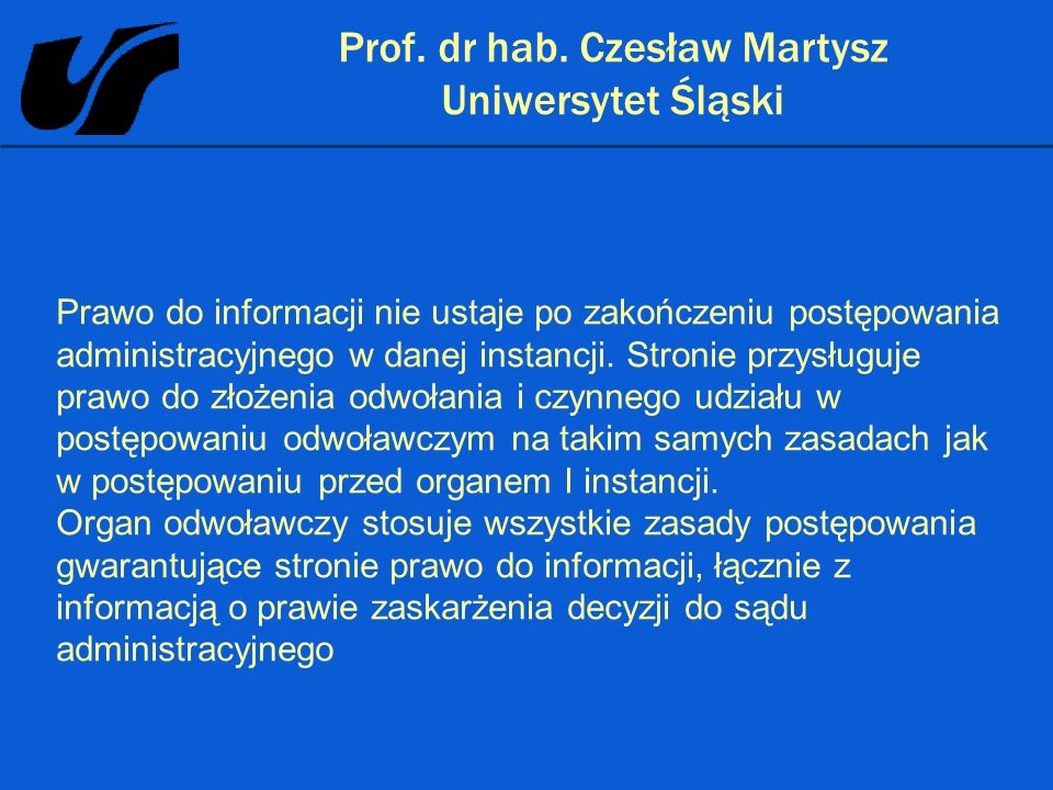 Prof. dr hab. Czesław Martysz Uniwersytet Śląski Prawo do informacji nie ustaje po zakończeniu postępowania administracyjnego w danej instancji. Stron