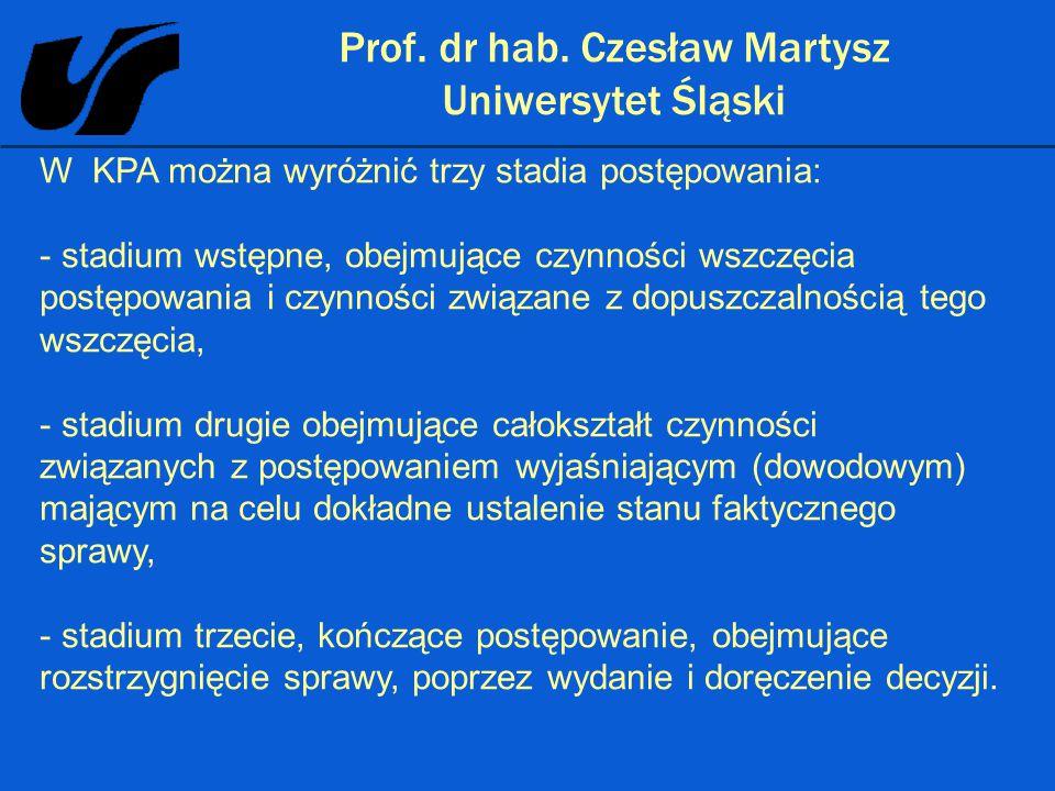 Prof. dr hab. Czesław Martysz Uniwersytet Śląski W KPA można wyróżnić trzy stadia postępowania: - stadium wstępne, obejmujące czynności wszczęcia post