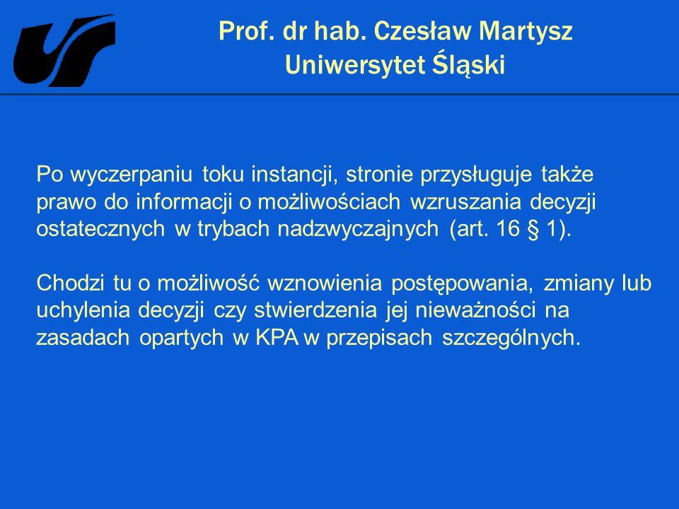 Prof. dr hab. Czesław Martysz Uniwersytet Śląski Po wyczerpaniu toku instancji, stronie przysługuje także prawo do informacji o możliwościach wzruszan