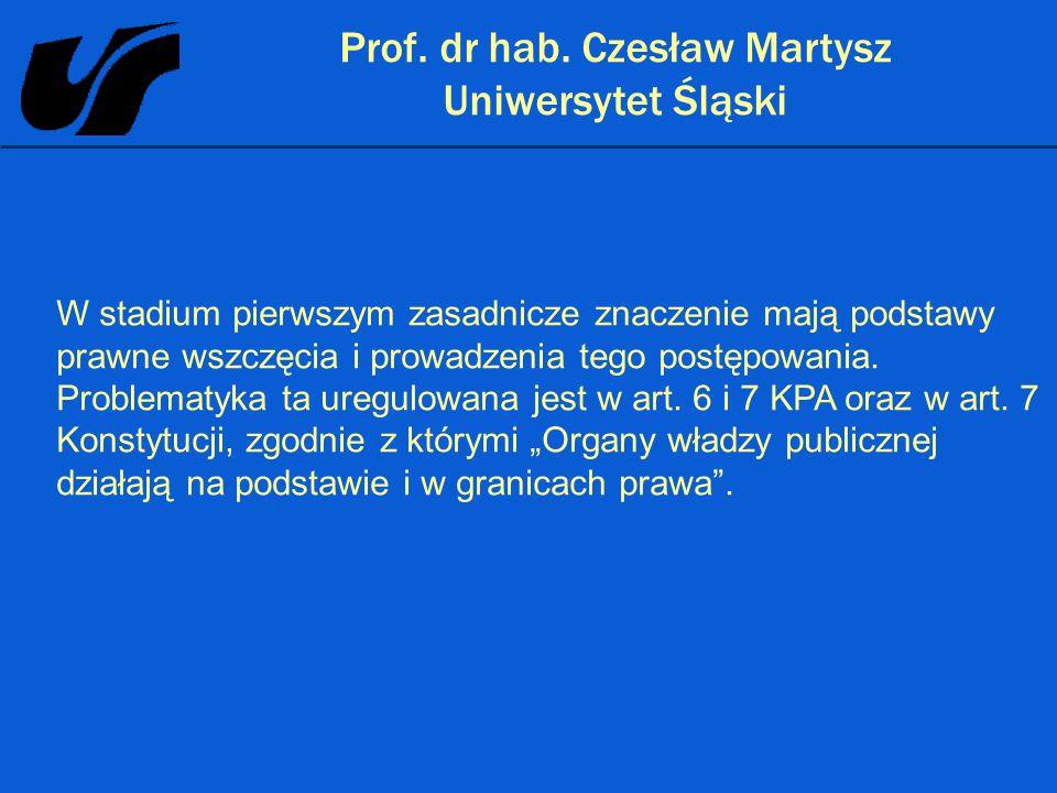 Prof. dr hab. Czesław Martysz Uniwersytet Śląski W stadium pierwszym zasadnicze znaczenie mają podstawy prawne wszczęcia i prowadzenia tego postępowan