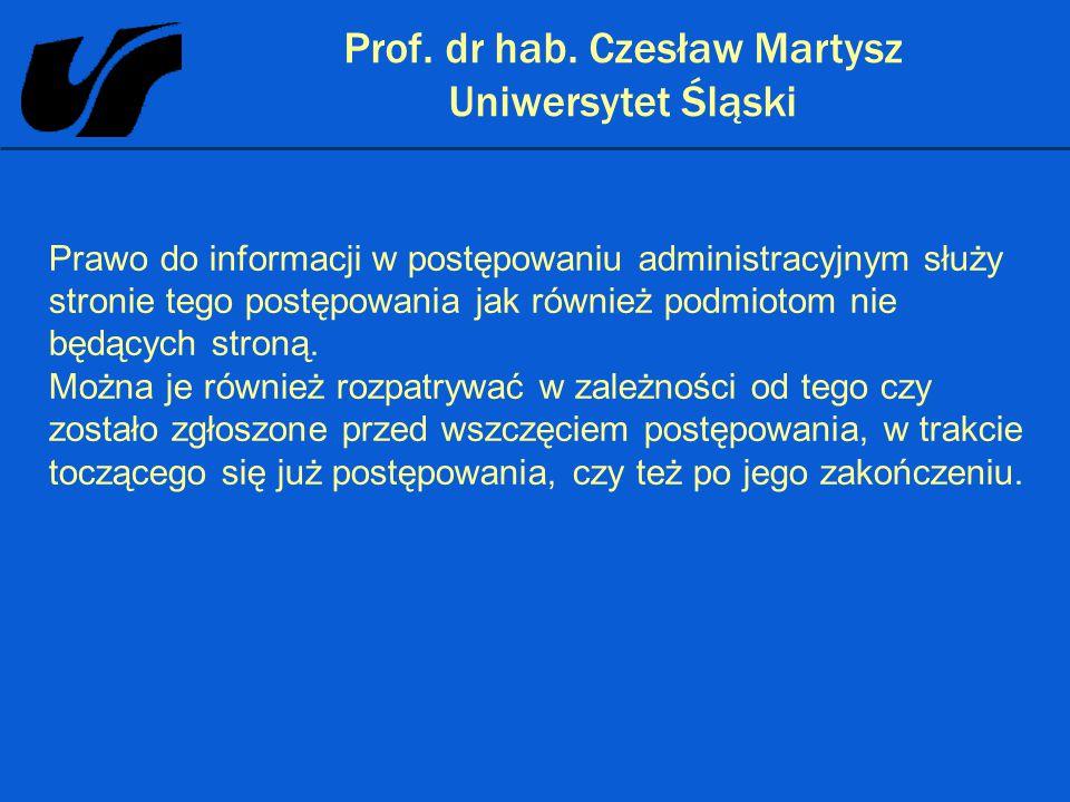 Prof. dr hab. Czesław Martysz Uniwersytet Śląski Prawo do informacji w postępowaniu administracyjnym służy stronie tego postępowania jak również podmi