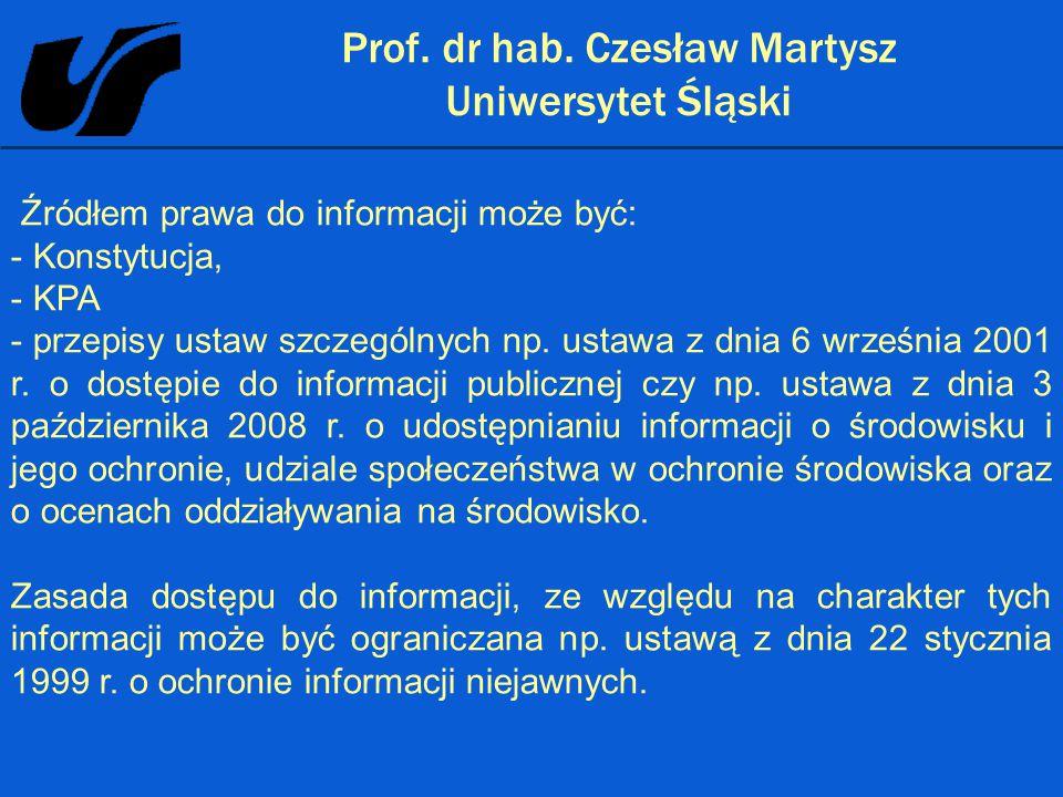 Prof. dr hab. Czesław Martysz Uniwersytet Śląski Źródłem prawa do informacji może być: - Konstytucja, - KPA - przepisy ustaw szczególnych np. ustawa z