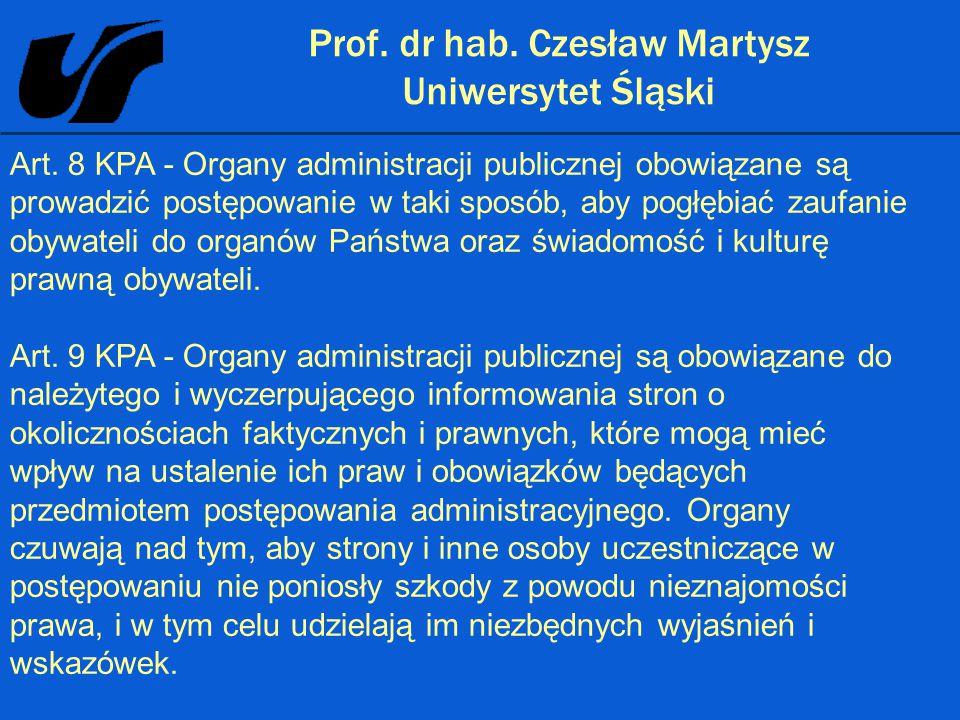 Prof. dr hab. Czesław Martysz Uniwersytet Śląski Art. 8 KPA - Organy administracji publicznej obowiązane są prowadzić postępowanie w taki sposób, aby