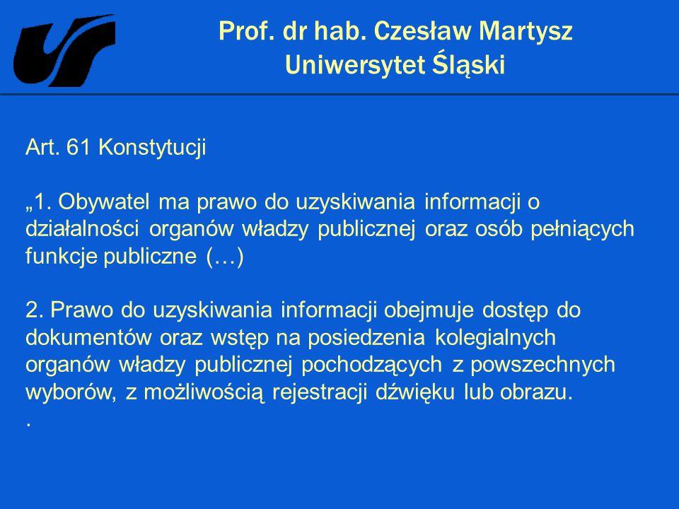 """Prof. dr hab. Czesław Martysz Uniwersytet Śląski Art. 61 Konstytucji """"1. Obywatel ma prawo do uzyskiwania informacji o działalności organów władzy pub"""