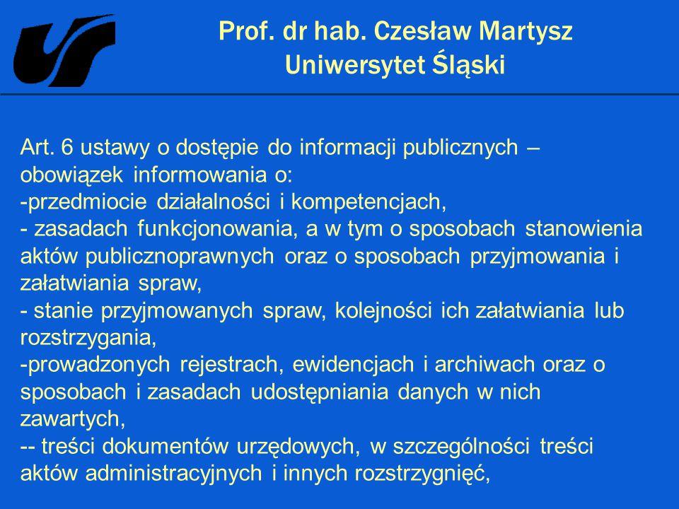 Prof. dr hab. Czesław Martysz Uniwersytet Śląski Art. 6 ustawy o dostępie do informacji publicznych – obowiązek informowania o: -przedmiocie działalno