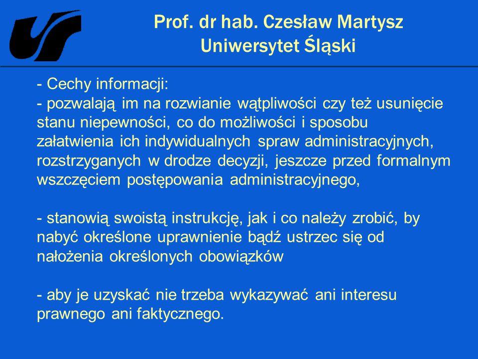 Prof. dr hab. Czesław Martysz Uniwersytet Śląski - Cechy informacji: - pozwalają im na rozwianie wątpliwości czy też usunięcie stanu niepewności, co d