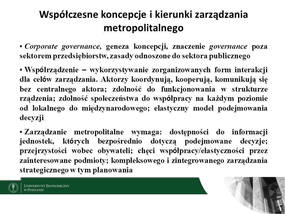 Współczesne koncepcje i kierunki zarządzania metropolitalnego Corporate governance, geneza koncepcji, znaczenie governance poza sektorem przedsiębiorstw, zasady odnoszone do sektora publicznego Wsp ó łrządzenie – wykorzystywanie zorganizowanych form interakcji dla cel ó w zarządzania.