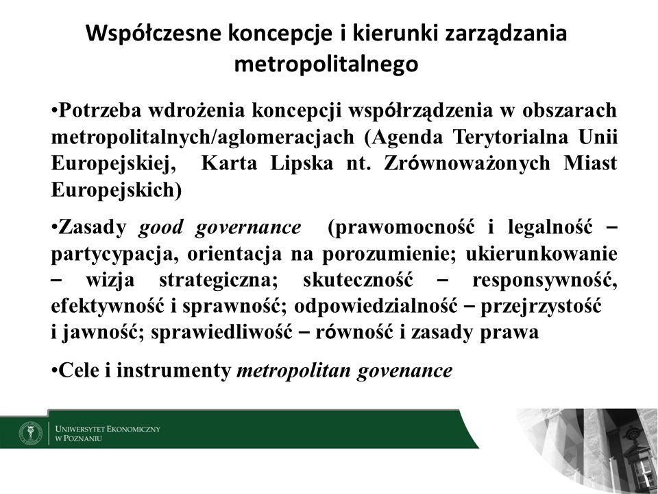 Współczesne koncepcje i kierunki zarządzania metropolitalnego Potrzeba wdrożenia koncepcji wsp ó łrządzenia w obszarach metropolitalnych/aglomeracjach (Agenda Terytorialna Unii Europejskiej, Karta Lipska nt.