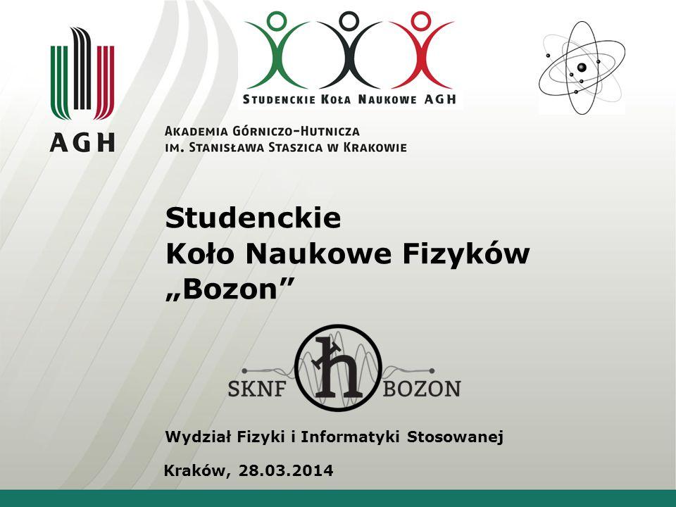 """Studenckie Koło Naukowe Fizyków """"Bozon"""" Wydział Fizyki i Informatyki Stosowanej Kraków, 28.03.2014"""