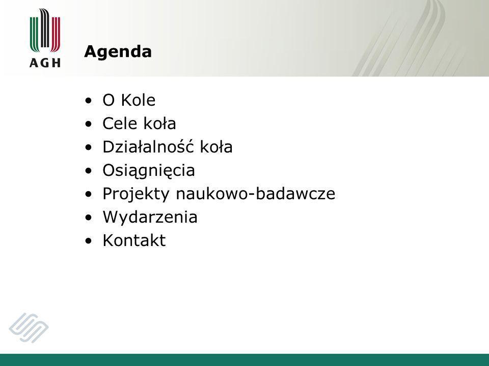 Agenda O Kole Cele koła Działalność koła Osiągnięcia Projekty naukowo-badawcze Wydarzenia Kontakt