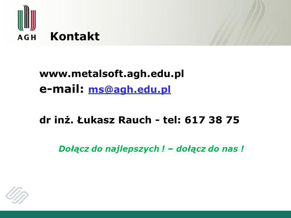 Kontakt www.metalsoft.agh.edu.pl e-mail: ms@agh.edu.pl ms@agh.edu.pl dr inż.