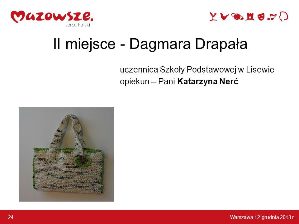 Warszawa 12 grudnia 2013 r. 24 II miejsce - Dagmara Drapała uczennica Szkoły Podstawowej w Lisewie opiekun – Pani Katarzyna Nerć
