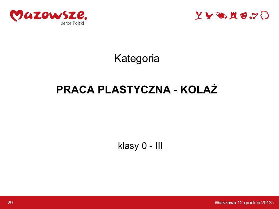 Warszawa 12 grudnia 2013 r. 29 klasy 0 - III Kategoria PRACA PLASTYCZNA - KOLAŻ