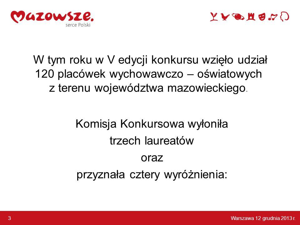 Warszawa 12 grudnia 2013 r. 3 W tym roku w V edycji konkursu wzięło udział 120 placówek wychowawczo – oświatowych z terenu województwa mazowieckiego.