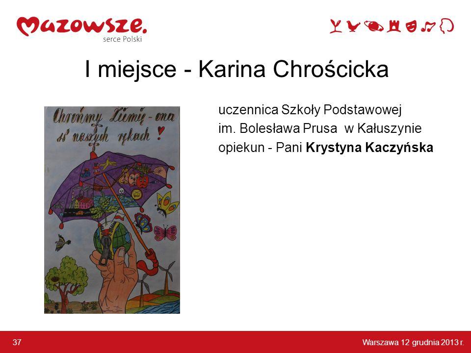 Warszawa 12 grudnia 2013 r. 37 I miejsce - Karina Chrościcka uczennica Szkoły Podstawowej im. Bolesława Prusa w Kałuszynie opiekun - Pani Krystyna Kac