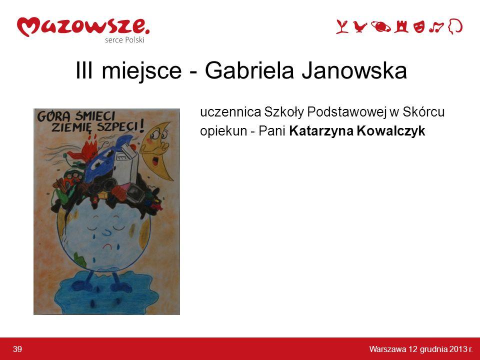 Warszawa 12 grudnia 2013 r. 39 III miejsce - Gabriela Janowska uczennica Szkoły Podstawowej w Skórcu opiekun - Pani Katarzyna Kowalczyk