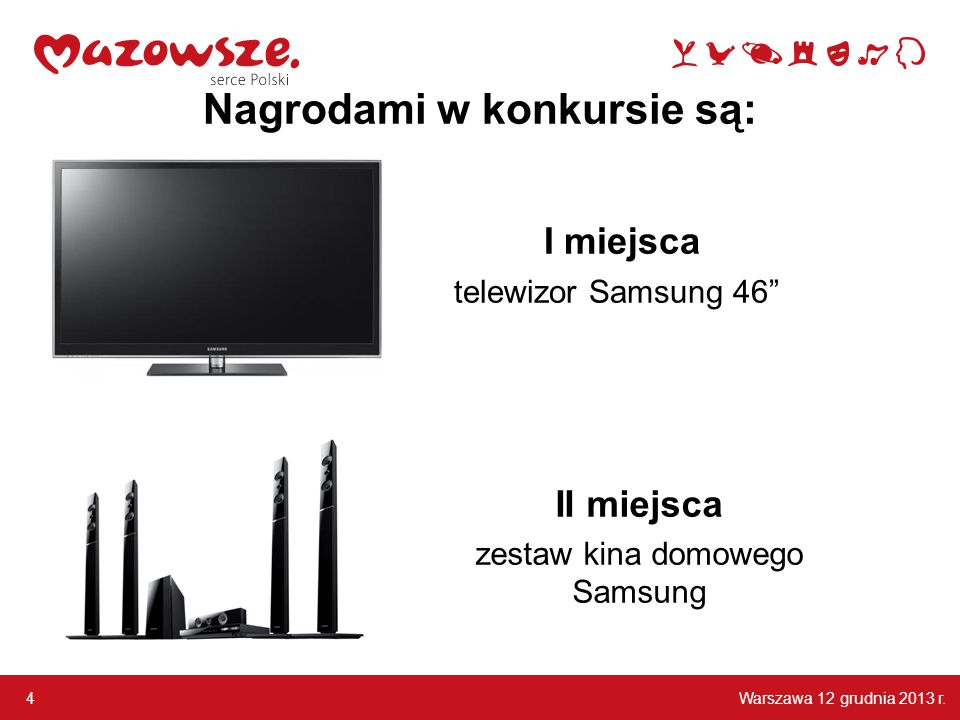 """Warszawa 12 grudnia 2013 r. 4 Nagrodami w konkursie są: I miejsca telewizor Samsung 46"""" II miejsca zestaw kina domowego Samsung"""
