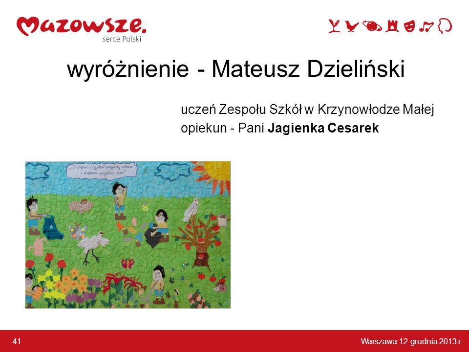 Warszawa 12 grudnia 2013 r. 41 wyróżnienie - Mateusz Dzieliński uczeń Zespołu Szkół w Krzynowłodze Małej opiekun - Pani Jagienka Cesarek