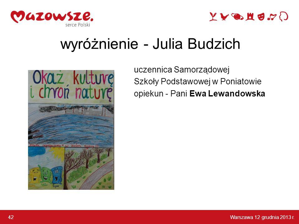 Warszawa 12 grudnia 2013 r. 42 wyróżnienie - Julia Budzich uczennica Samorządowej Szkoły Podstawowej w Poniatowie opiekun - Pani Ewa Lewandowska