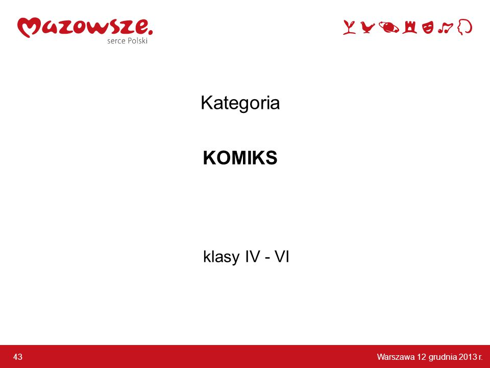 Warszawa 12 grudnia 2013 r. 43 klasy IV - VI Kategoria KOMIKS