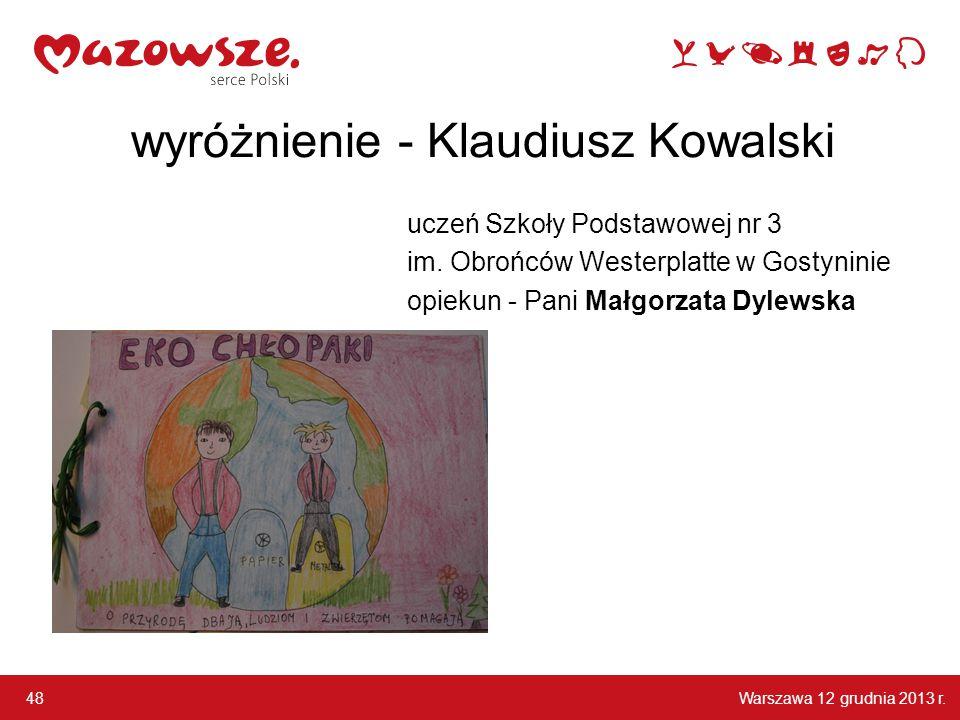Warszawa 12 grudnia 2013 r. 48 wyróżnienie - Klaudiusz Kowalski uczeń Szkoły Podstawowej nr 3 im. Obrońców Westerplatte w Gostyninie opiekun - Pani Ma