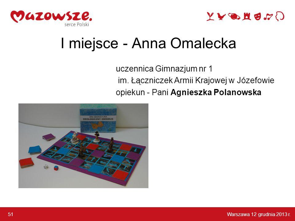 Warszawa 12 grudnia 2013 r. 51 I miejsce - Anna Omalecka uczennica Gimnazjum nr 1 im. Łączniczek Armii Krajowej w Józefowie opiekun - Pani Agnieszka P