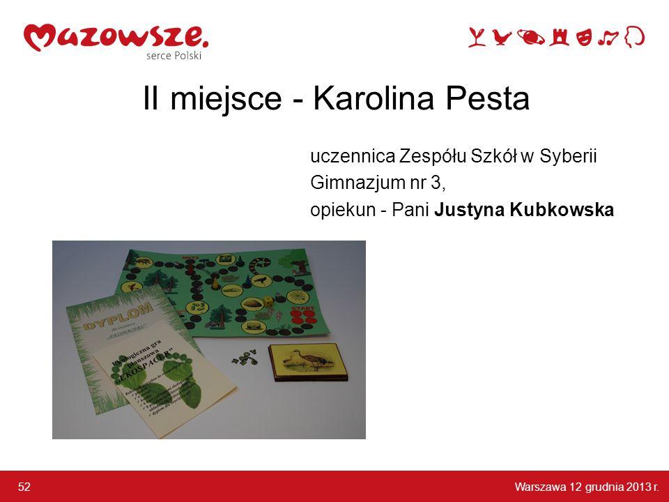 Warszawa 12 grudnia 2013 r. 52 II miejsce - Karolina Pesta uczennica Zespółu Szkół w Syberii Gimnazjum nr 3, opiekun - Pani Justyna Kubkowska