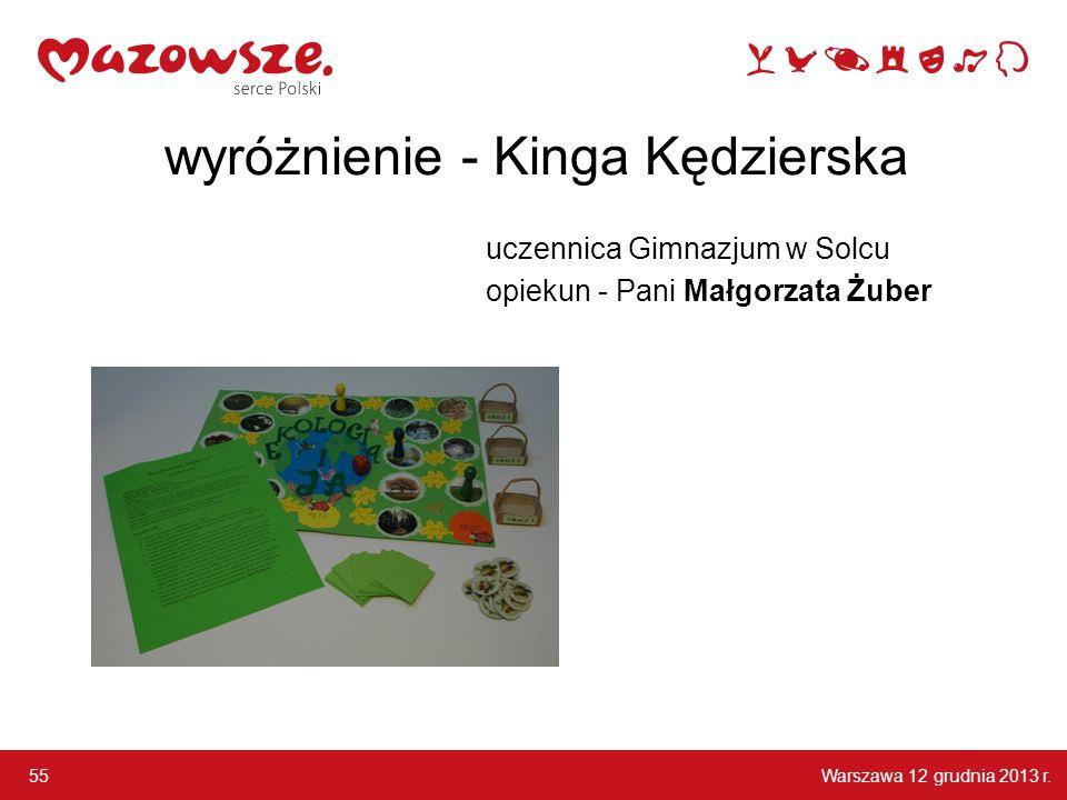 Warszawa 12 grudnia 2013 r. 55 wyróżnienie - Kinga Kędzierska uczennica Gimnazjum w Solcu opiekun - Pani Małgorzata Żuber