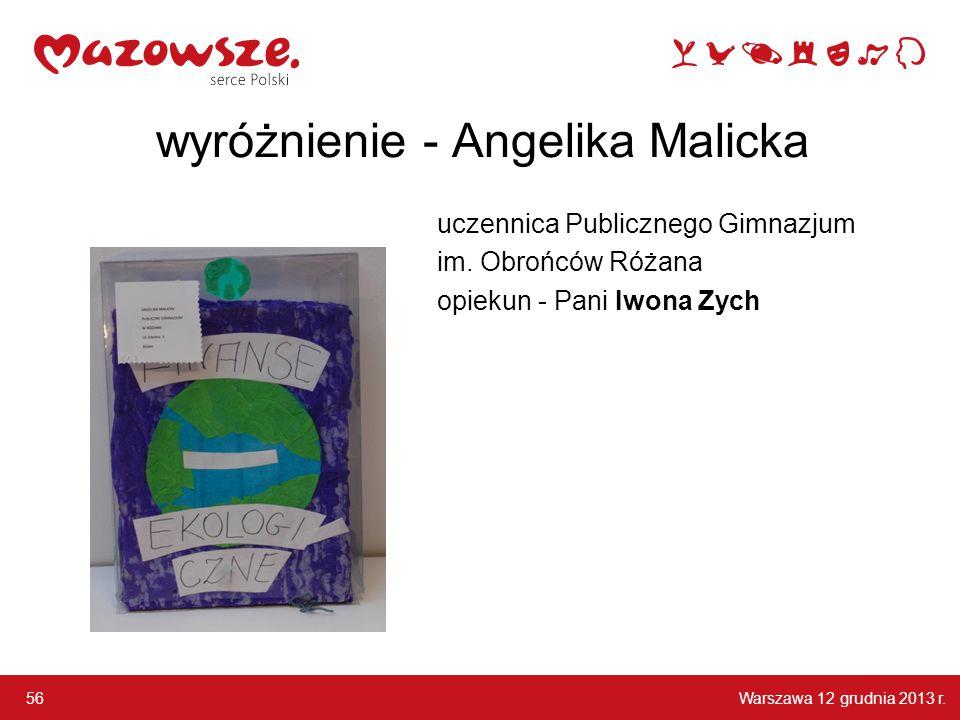 Warszawa 12 grudnia 2013 r. 56 wyróżnienie - Angelika Malicka uczennica Publicznego Gimnazjum im. Obrońców Różana opiekun - Pani Iwona Zych